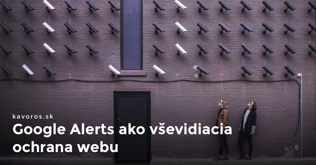 Google Alerts ako vševidiaca ochrana webu